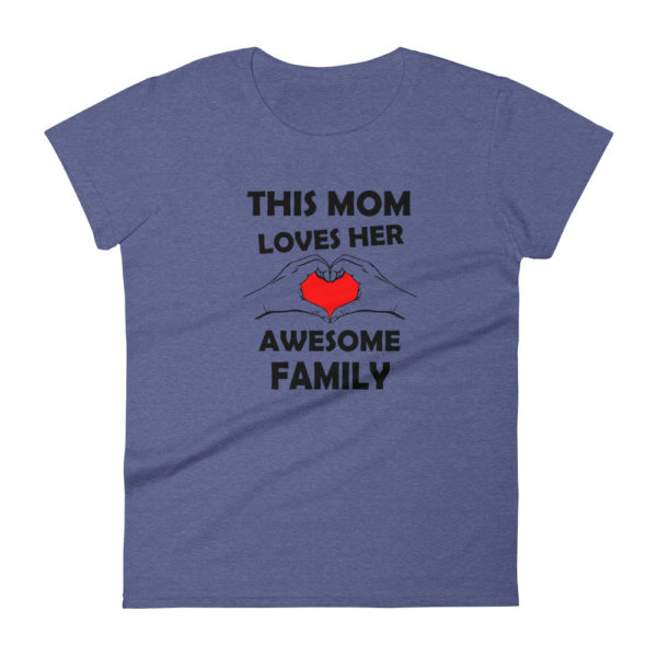 Mom Loves Her Family Fashion Fit T-shirt