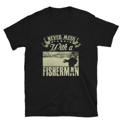 Never Mess with A Fisherman Soft T-Shirt
