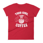 This Girl Loves Her Coffee Women's Fashion Fit T-shirt